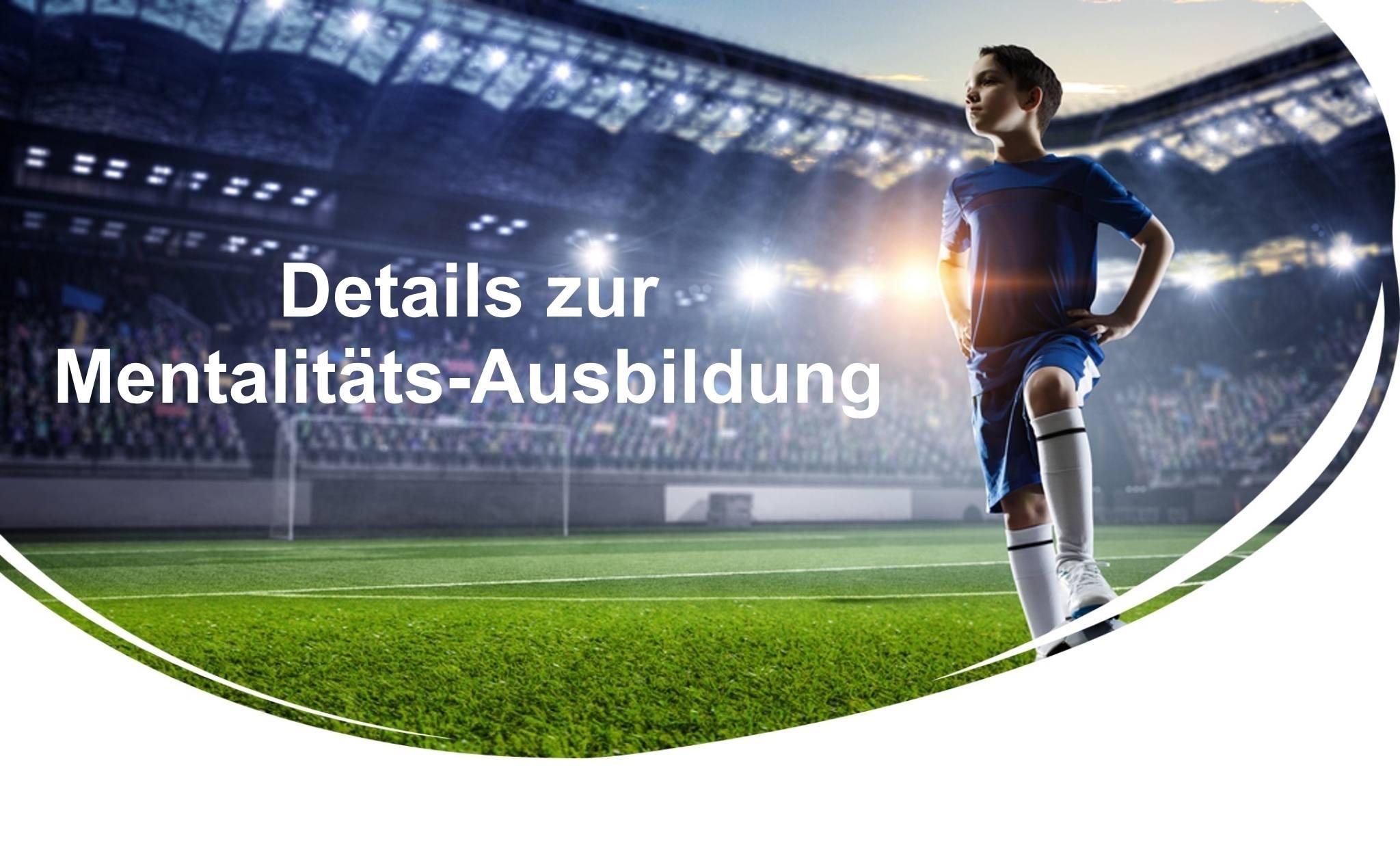 Mentalitäts-Ausbildung, mentales Training Fussball, mental Training, Mental-Training, Mentaltraining, Mentalität, Mentalität im Fussball, Mentalitäts-Ausbildung